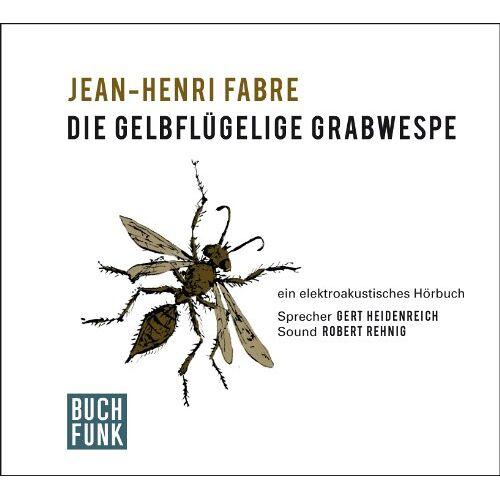 Jean-Henri Fabre - Die gelbflügelige Grabwespe: Ein elektroakustisches Hörbuch - Preis vom 22.06.2021 04:48:15 h