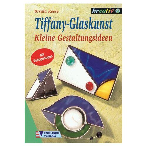 Ursula Keese - Tiffany- Glaskunst. Kleine Gestaltungsideen - Preis vom 09.06.2021 04:47:15 h