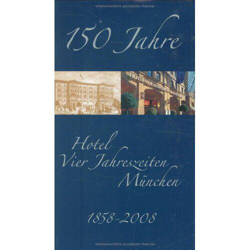 Stephan Kaminski - 150 Jahre Hotel Vier Jahreszeiten: 1858 - 2008 - Preis vom 17.06.2021 04:48:08 h