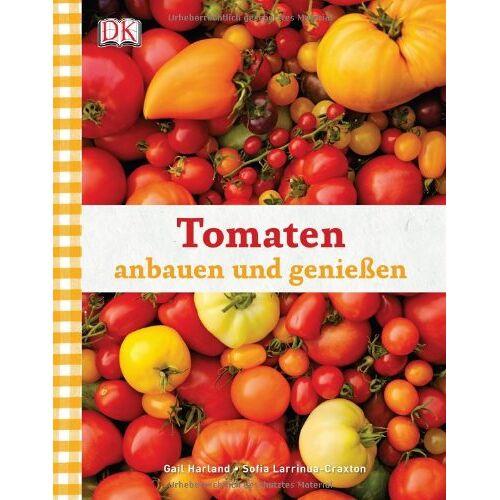 Gail Harland - Tomaten anbauen und genießen - Preis vom 27.07.2021 04:46:51 h