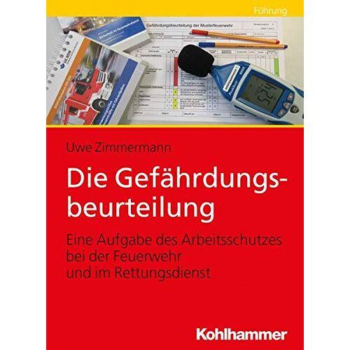 Uwe Zimmermann - Die Gefährdungsbeurteilung: Eine Aufgabe des Arbeitsschutzes bei der Feuerwehr und im Rettungsdienst - Preis vom 11.06.2021 04:46:58 h