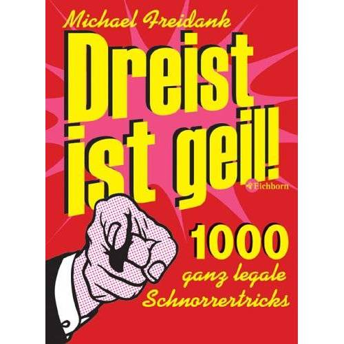 - Dreist ist geil!. 1000 ganz legale Schnorrertricks - Preis vom 21.06.2021 04:48:19 h