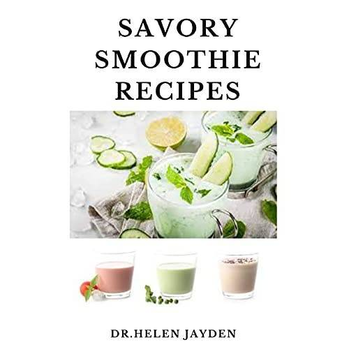 JAYDEN, DR. HELEN - SAVORY SMOOTHIE RECIPES: Sweet Smoothie Recipes Including Smoothies for Weight Loss and Smoothies for Good Health - Preis vom 11.10.2021 04:51:43 h