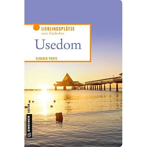 Claudia Pautz - Usedom: Lieblingsplätze zum Entdecken (Lieblingsplätze im GMEINER-Verlag) - Preis vom 14.10.2021 04:57:22 h