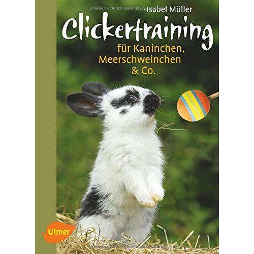 Isabel Müller - Clickertraining: Für Kaninchen, Meerschweinchen & Co. - Preis vom 22.06.2021 04:48:15 h