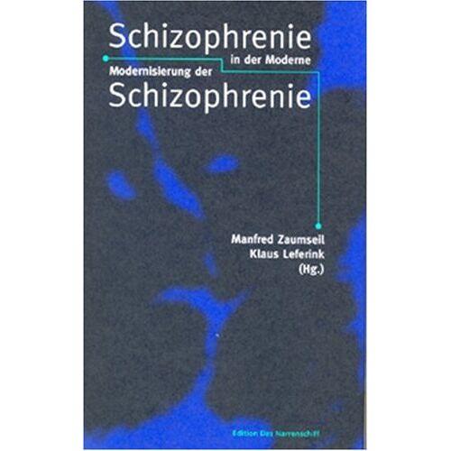 Manfred Zaumseil - Schizophrenie der Moderne. Modernisierung der Schizophrenie - Preis vom 30.07.2021 04:46:10 h