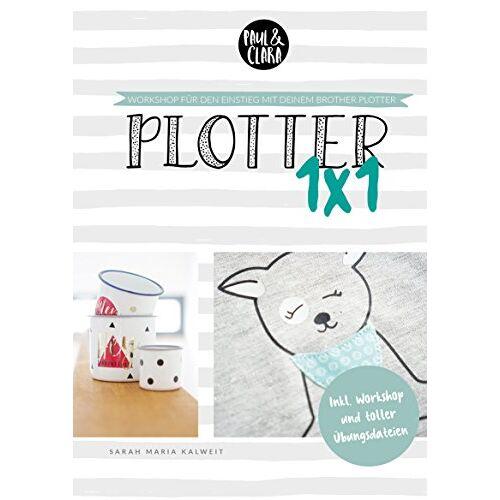 Clara Paul - Plotter 1x1 - Workshop für den Einstieg beim Plotten mit deinem Brother ScanNCut Plotter // inkl. Übungsdateien - Preis vom 14.06.2021 04:47:09 h