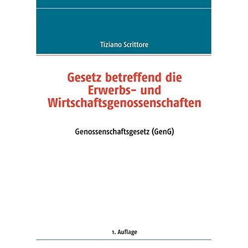 Tiziano Scrittore - Gesetz betreffend die Erwerbs- und Wirtschaftsgenossenschaften: Genossenschaftsgesetz (GenG) - Preis vom 13.06.2021 04:45:58 h