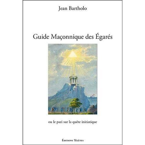 Jean Bartholo - Guide maçonnique des égarés ou le pari sur la quête initiatique - Preis vom 16.06.2021 04:47:02 h