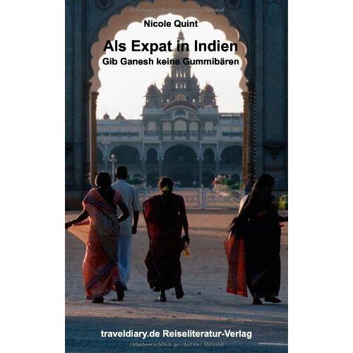 Nicole Quint - Als Expat in Indien: Gib Ganesh keine Gummibären - Preis vom 19.06.2021 04:48:54 h
