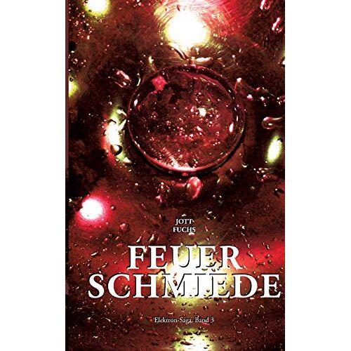 Jott Fuchs - Feuerschmiede (Elektron-Saga) - Preis vom 11.10.2021 04:51:43 h
