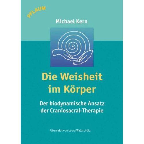 Michael Kern - Die Weisheit im Körper: Der biodynamische Ansatz der Craniosacral-Therapie - Preis vom 01.08.2021 04:46:09 h