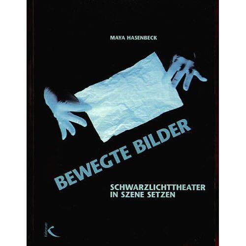 Maya Hasenbeck - Bewegte Bilder: Schwarzlichttheater in Szene setzen - Preis vom 26.07.2021 04:48:14 h