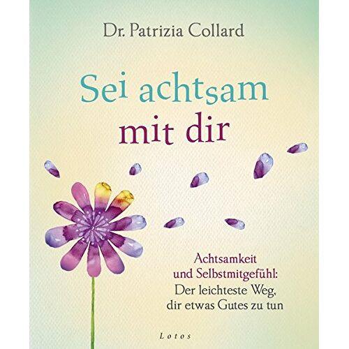Patrizia Collard - Sei achtsam mit dir: Achtsamkeit und Selbstmitgefühl: Der leichteste Weg, dir etwas Gutes zu tun - Preis vom 13.09.2021 05:00:26 h