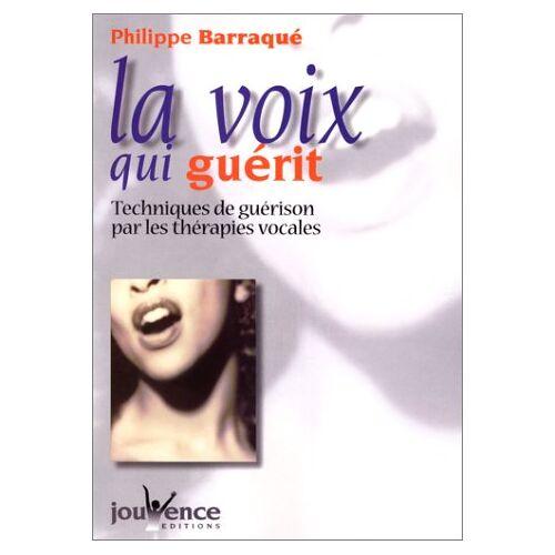 Philippe Barraqué - La voix qui guérit. Techniques de guérison par les thérapies vocales (Therapies Sante) - Preis vom 16.06.2021 04:47:02 h