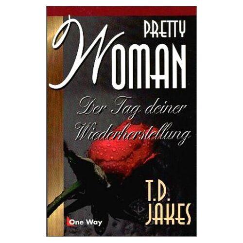 Jakes, T. D. - Pretty Woman. Der Tag deiner Wiederherstellung - Preis vom 14.06.2021 04:47:09 h