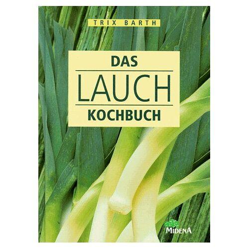 Trix Barth - Das Lauch- Kochbuch - Preis vom 21.10.2021 04:59:32 h