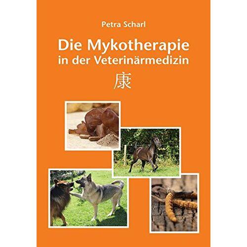 Petra Scharl - Die Mykotherapie in der Veterinärmedizin - Preis vom 17.09.2021 04:57:06 h