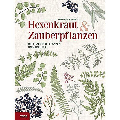 Weidner, Christopher A. - Hexenkraut & Zauberpflanzen: Die Kraft der Pflanzen und Kräuter - Preis vom 13.06.2021 04:45:58 h