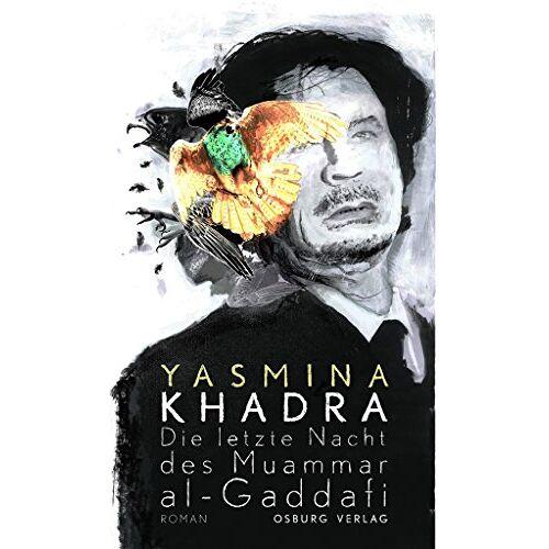 Yasmina Khadra - Die letzte Nacht des Muammar al-Gaddafi: Roman - Preis vom 17.06.2021 04:48:08 h