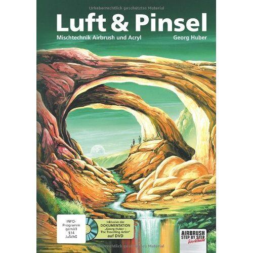 Georg Huber - Luft & Pinsel. Mischtechnik Airbrush und Acryl: Mischtechnik Airbrush & Acryl - Preis vom 16.06.2021 04:47:02 h