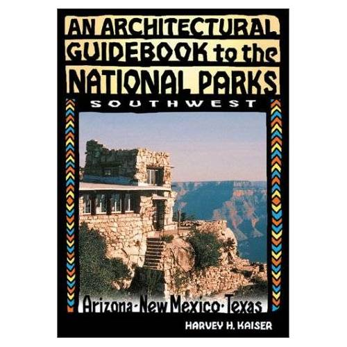 Kaiser, Harvey H. - An Architectural Guidebook to the National Parks: Southwest: Southwest: The Southwest- Arizona, New Mexico, Texas - Preis vom 17.06.2021 04:48:08 h