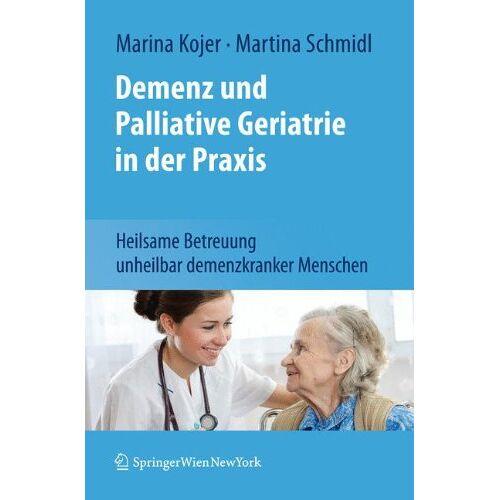 Marina Kojer - Demenz und Palliative Geriatrie in der Praxis: Heilsame Betreuung unheilbar demenzkranker Menschen - Preis vom 23.07.2021 04:48:01 h