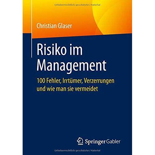 Christian Glaser - Risiko im Management: 100 Fehler, Irrtümer, Verzerrungen und wie man sie vermeidet - Preis vom 30.07.2021 04:46:10 h
