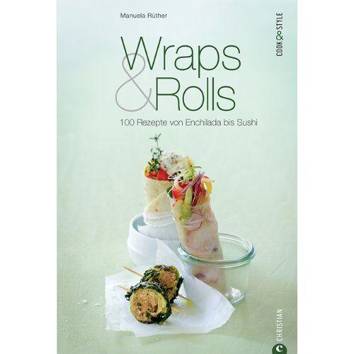 Manuela Rüther - Wraps & Rolls - 100 gerollte Rezepte von Enchilada bis Sushi: Das Kochbuch zur modernen Küche, von Salsa, Quesadilla und Texmex bis hin zur Frühlingsrolle: 100 Rezepte von Enchilada bis Sushi - Preis vom 22.06.2021 04:48:15 h