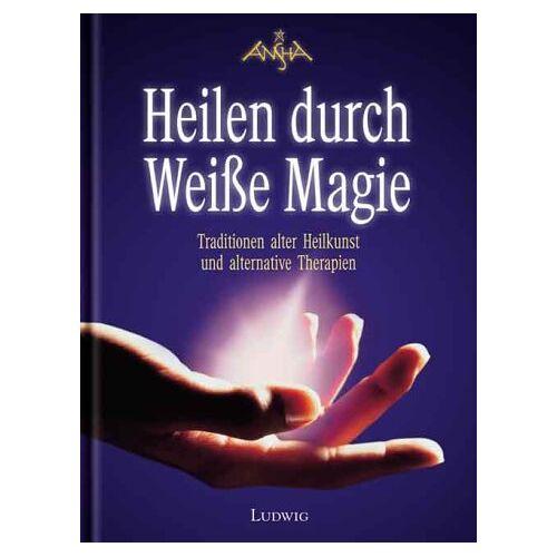 Ansha - Heilen durch Weiße Magie. Traditionen alter Heilkunst und alternative Therapien - Preis vom 22.07.2021 04:48:11 h