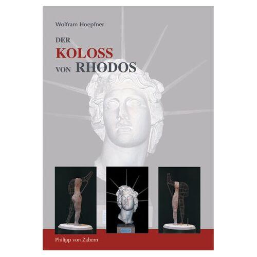 Wolfram Hoepfner - Der Koloss von Rhodos und die Bauten des Helios. Neue Forschungen zu einem der Sieben Weltwunder - Preis vom 19.06.2021 04:48:54 h