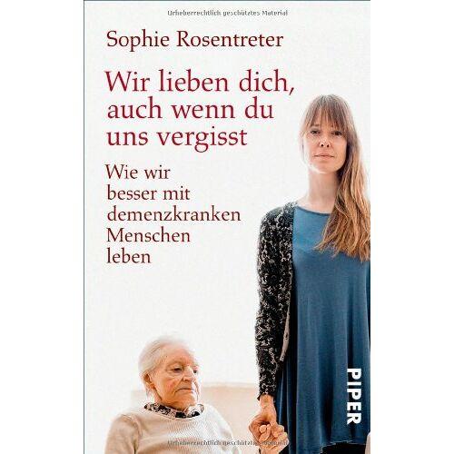 Sophie Rosentreter - Wir lieben dich, auch wenn du uns vergisst: Wie wir besser mit demenzkranken Menschen leben - Preis vom 23.07.2021 04:48:01 h