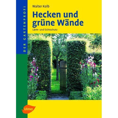 Walter Kolb - Hecken und grüne Wände: Lärm- und Sichtschutz - Preis vom 15.06.2021 04:47:52 h
