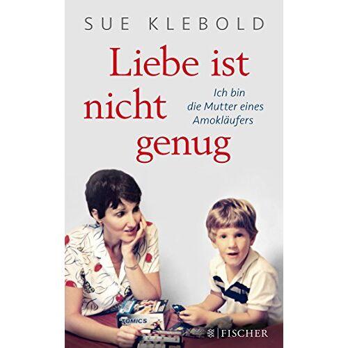 Sue Klebold - Liebe ist nicht genug - Ich bin die Mutter eines Amokläufers - Preis vom 19.06.2021 04:48:54 h