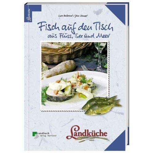 Lutz Behrendt - Fisch auf den Tisch: Aus Fluss, See und Meer. Landküche - Preis vom 13.06.2021 04:45:58 h