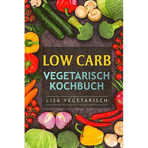 Lisa Vegetarisch - Low Carb Vegetarisch Kochbuch - Preis vom 13.06.2021 04:45:58 h
