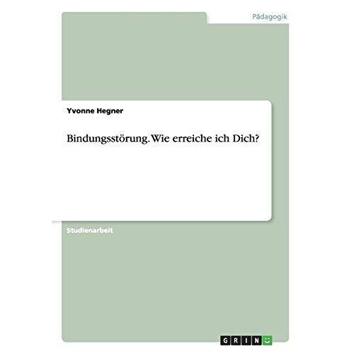 Yvonne Hegner - Bindungsstörung. Wie erreiche ich Dich? - Preis vom 17.06.2021 04:48:08 h