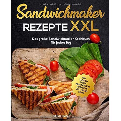 Birgit Reus - Sandwichmaker Rezepte XXL: Das große Sandwichmaker Kochbuch für jeden Tag inkl. Fleisch, Fisch, Vegetarisch, Desserts und vieles mehr - Preis vom 21.06.2021 04:48:19 h