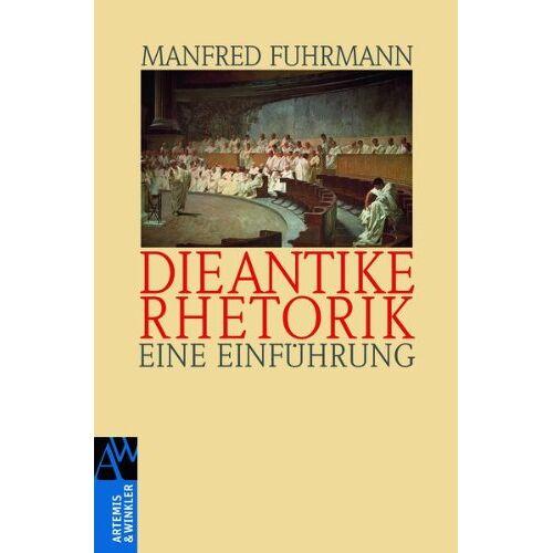 Manfred Fuhrmann - Die antike Rhetorik: Eine Einführung: Eine EinfÃ1/4hrung - Preis vom 22.06.2021 04:48:15 h