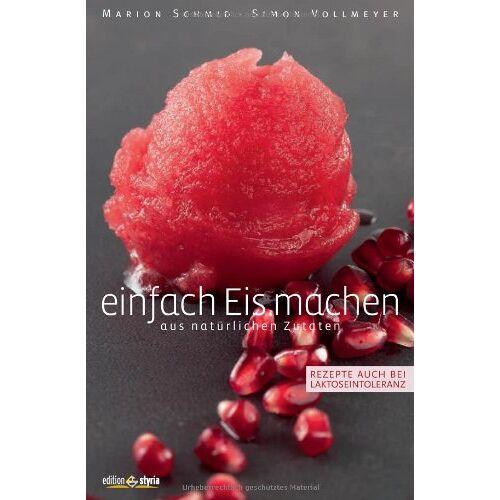 Marion Schmid - Einfach Eis machen: aus natürlichen Zutaten. Rezepte auch bei Laktoseintoleranz - Preis vom 12.06.2021 04:48:00 h