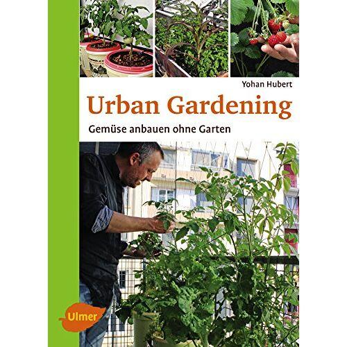 Yohan Hubert - Urban Gardening: Gemüse anbauen ohne Garten - Preis vom 12.10.2021 04:55:55 h