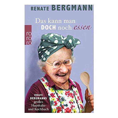Renate Bergmann - Das kann man doch noch essen: Renate Bergmanns großes Haushalts- und Kochbuch - Preis vom 19.06.2021 04:48:54 h