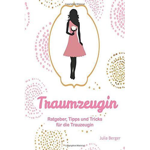 Julia Berger - Traumzeugin: Ratgeber, Tipps und Tricks für die Trauzeugin - Preis vom 22.06.2021 04:48:15 h
