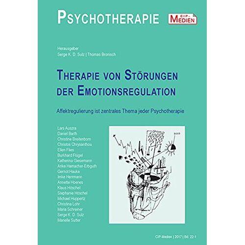 Sulz, Serge K. D. - Therapie von Störungen der Emotionsregulation: Affektregulierung ist zentrales Thema jeder Psychotherapie - Preis vom 16.06.2021 04:47:02 h