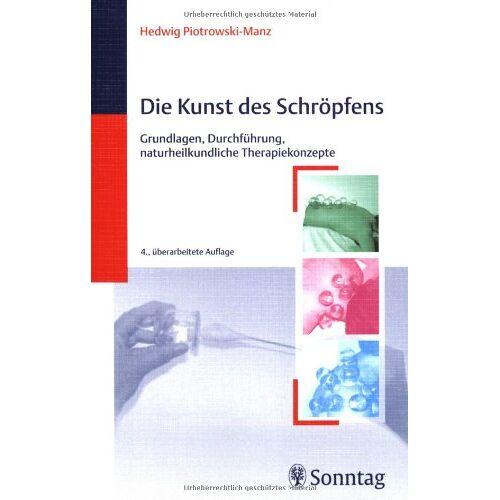 Hedwig Piotrowski-Manz - Die Kunst des Schröpfens: Grundlagen, Durchführung, naturheilkundliche Therapiekonzepte - Preis vom 19.06.2021 04:48:54 h