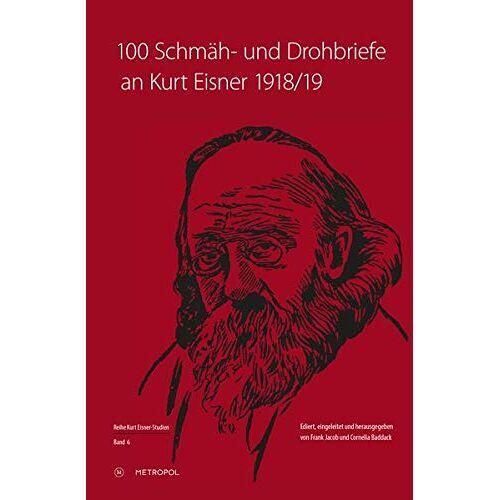 Frank Jacob - 100 Schmäh- und Drohbriefe an Kurt Eisner, 1918/19 (Kurt-Eisner-Studien) - Preis vom 29.07.2021 04:48:49 h