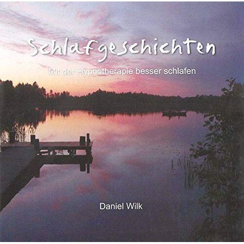 Daniel Wilk - Schlafgeschichten: Mit der Hypnotherapie besser schlafen - Preis vom 19.06.2021 04:48:54 h