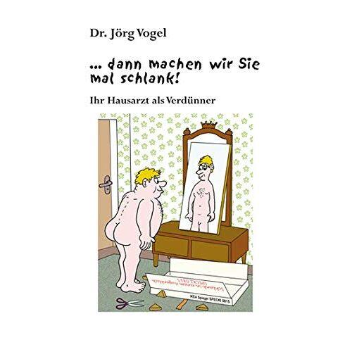 Jörg Vogel Dr. - … dann machen wir Sie mal schlank!: Ihr Hausarzt als Verdünner - Preis vom 09.06.2021 04:47:15 h