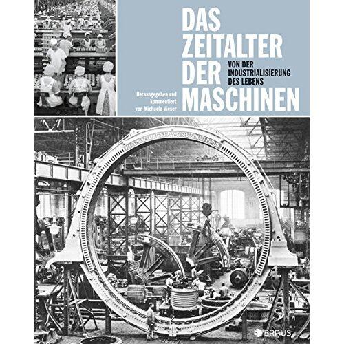 Michaela Vieser - Das Zeitalter der Maschinen: Von der Industrialisierung des Lebens - Preis vom 18.06.2021 04:47:54 h