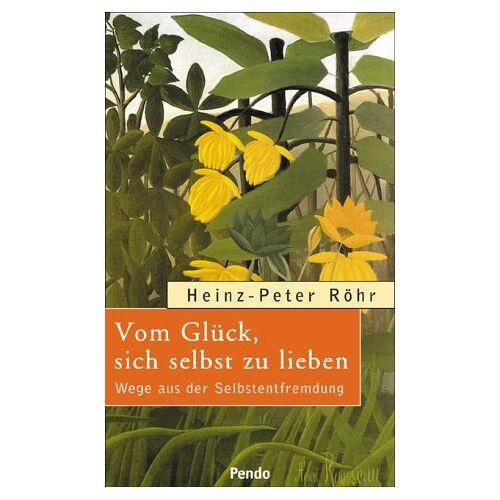 Heinz-Peter Röhr - Vom Glück, sich selbst zu lieben. Wege aus der Selbstentfremdung - Preis vom 16.06.2021 04:47:02 h